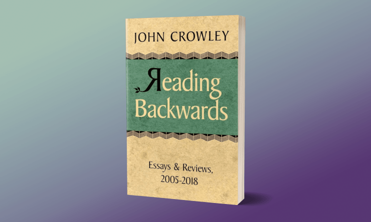 Blog Post Featured Image - John Crowley's Reading Backwards Offers More Than a Decade of Brilliance