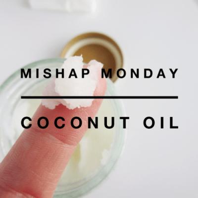 Mishap Monday: Coconut Oil
