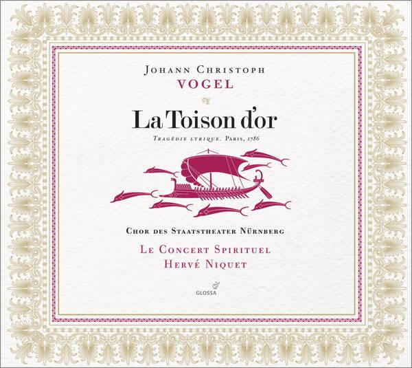 Johann Christoph Vogel:La Toison d'orLe Concert Spirituel – Hervé NiquetGlossa GCD 921628
