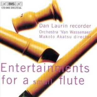 """Entertainments for a Small Flute""(Sammartini, Baston, Woodcock, Babell)Dan Laurin & Orchestra Van WassenaerBIS–CD–985"