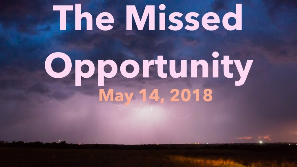 May 14, 2018 Storm Chase | The Missed Opportunity