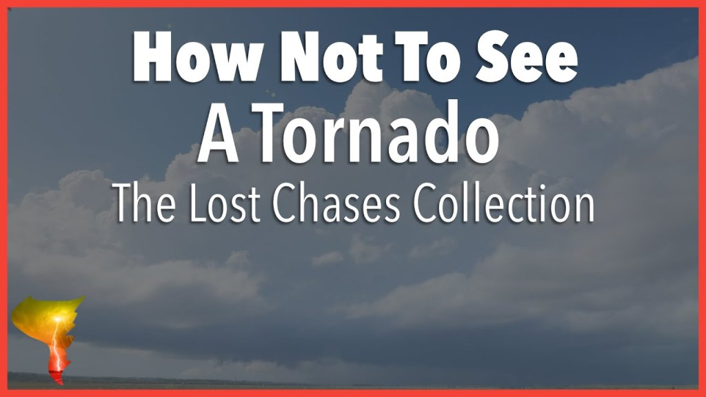 The Lost Chases Collection – How Not to See a Tornado