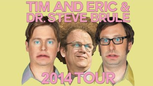 Tim and Eric & Dr. Steve Brule 2014 Tour