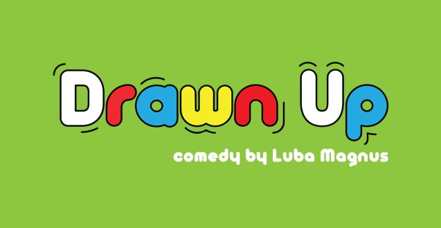 """A lime green graphic with the Drawn Up logo in multi-coloured letters, and it reads """"comedy by Luba Magnus"""" underneath."""