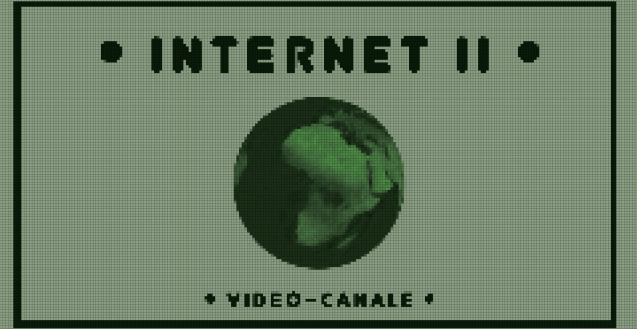 Internet II is written in a large green pixelated font. There is a pixelated green hued globe and more pixelated green text which reads: Video Canale