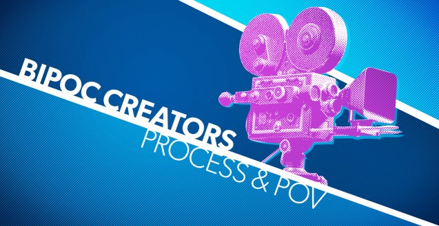 """Image: A blue, white and purple graphic. The white text reads """"BIPOC Creators Process & POV"""" and just above it to the right is a stylized antique movie camera"""