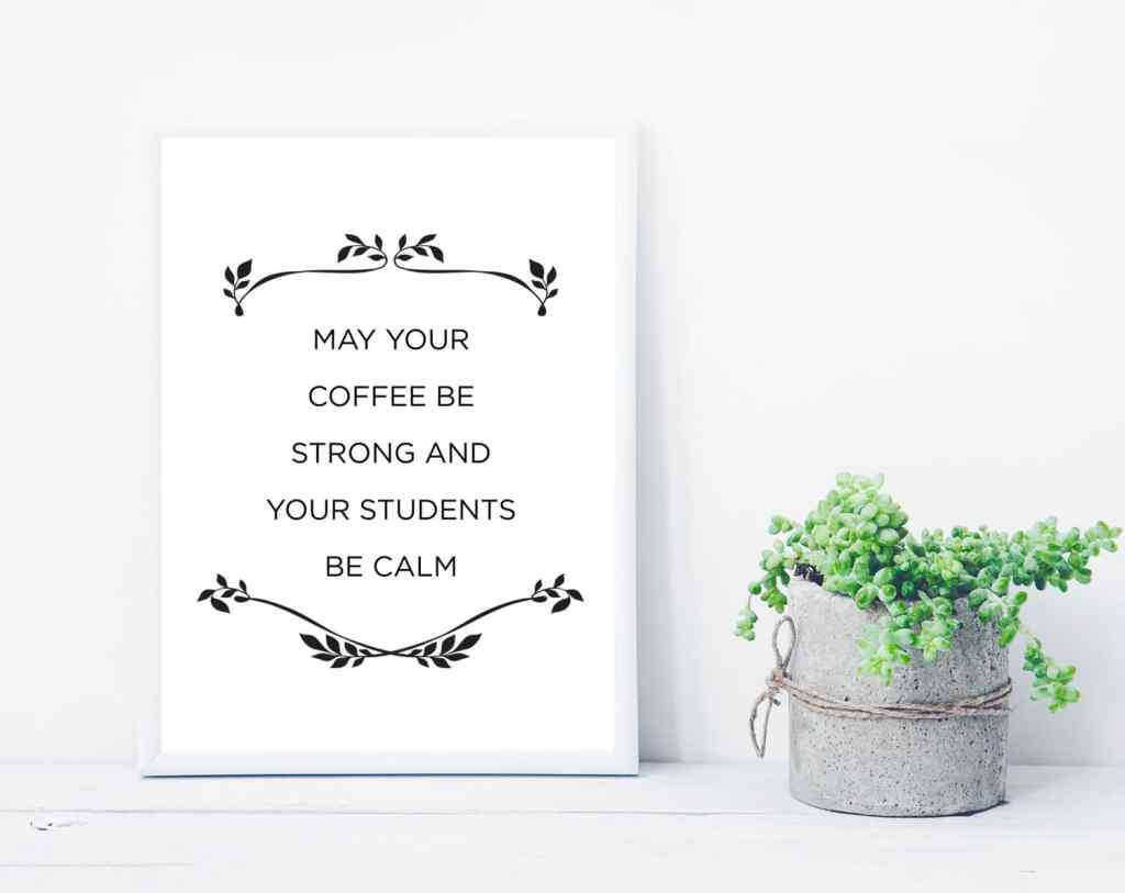 May your coffee be strong and your students be calm - free printable quote.