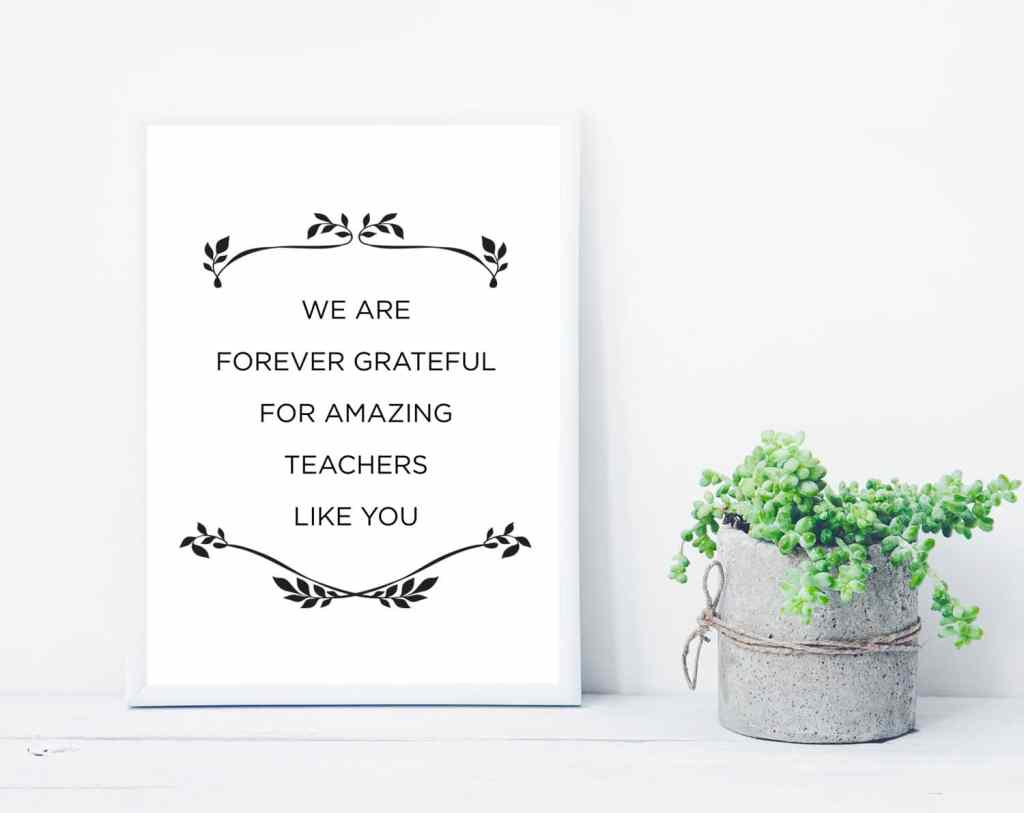 We are forever grateful for amazing teachers like you - free printable quote
