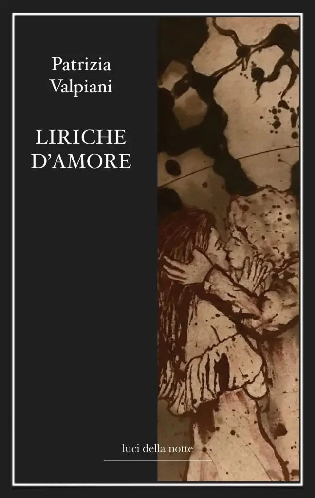 """Patrizia Valpiani, """"Liriche d'amore (edizioni lucidellanotte - Toscana Today)"""
