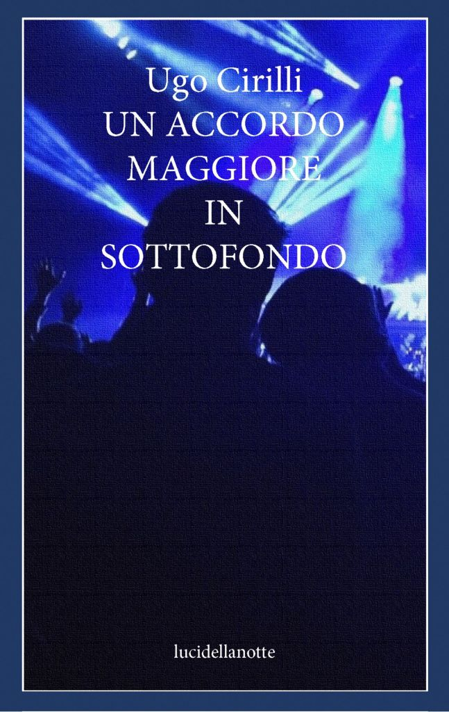 """Ugo Cirilli, """"Un accordo maggiore in sottofondo"""" (edizioni lucidellanotte Toscana Today)"""