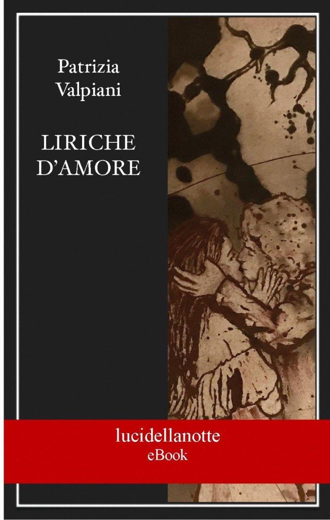 """Patrizia Valpiani """"Liriche d'amore"""" -eBook (edizioni lucidellanotte)"""