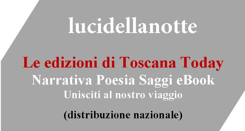 lucidellanotte - edizioni Toscana Today