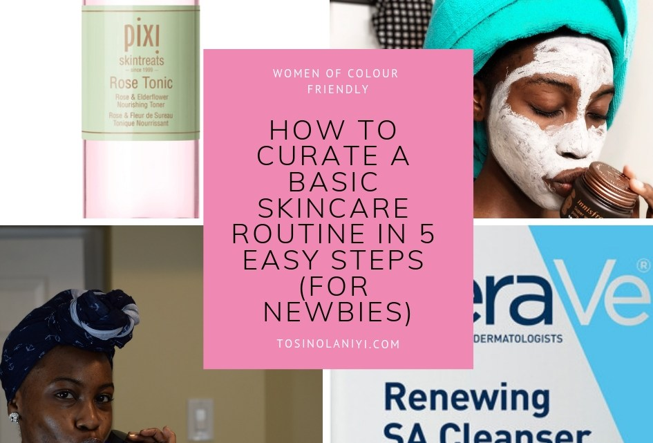 HOW TO CURATE A BASIC SKINCARE ROUTINE IN 5 EASY STEPS (FOR Newbies)