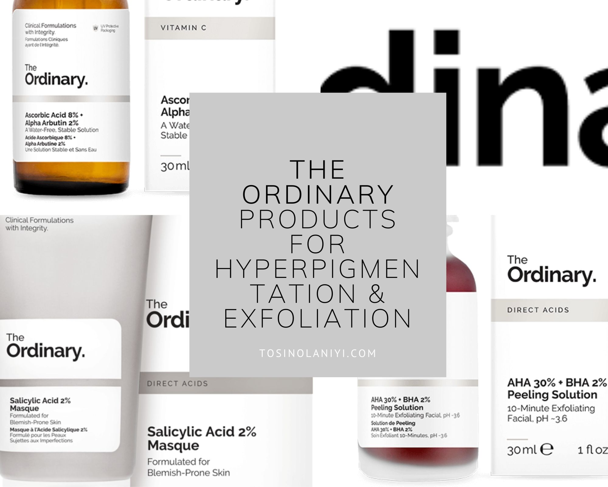 The Ordinary Products For Hyperpigmentation And Exfoliation Tosin Olaniyi
