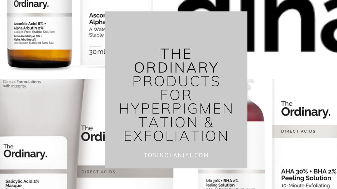 THE ORDINARY PRODUCTS FOR HYPERPIGMENTATION AND EXFOLIATION