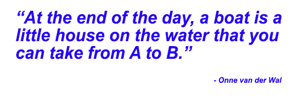 Onne van der Wal quote: At the end of the day, a boat is a little house on the water that you can take from A to B.