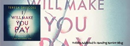 AUDIOBOOK REVIEW: I WILL MAKE YOU PAY by TERESA DRISCOLL @TeresaDriscoll #psychologicalthriller #mystery