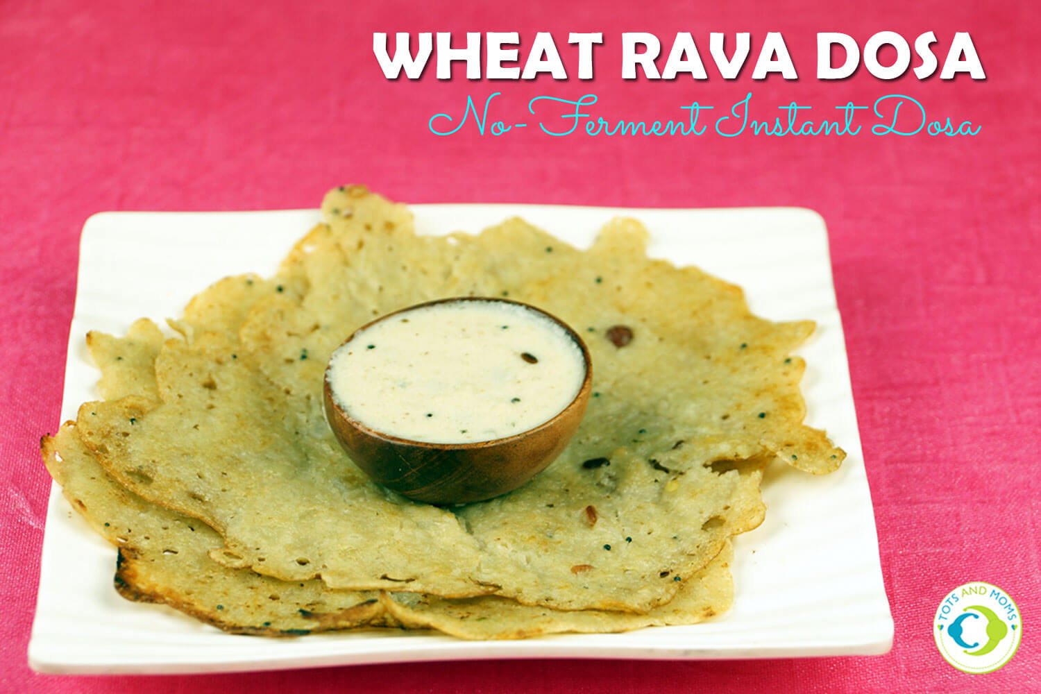 INSTANT WHEAT RAVA DOSA - NO FERMENT INSTANT DOSA for Babies, Toddlers, Kids & Family Instant Wheat rava dosa for toddlers