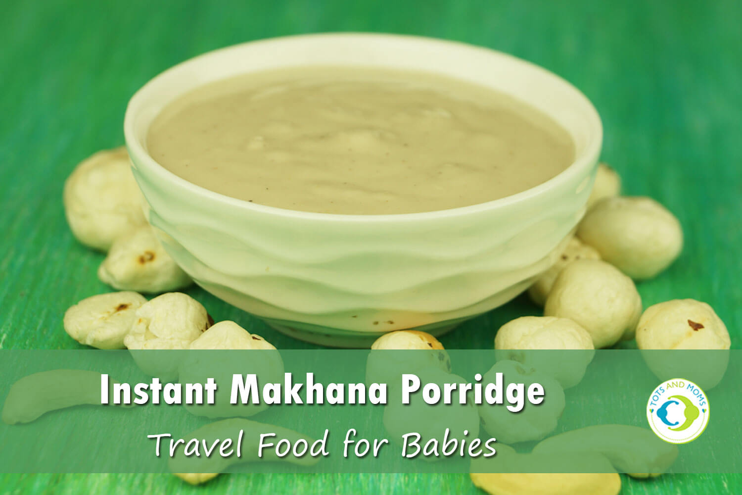 INSTANT MAKHANA PORRIDGE TRAVEL FOOD for Babies & Toddlers