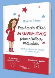 PAS BESOIN D'ETRE UN SUPER HEROS POUR REALISER MES REVES MARILYSE TRECOURT
