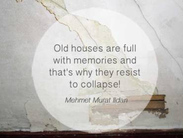 old houses are full with memories and that is why they resist to collapse - Mehmet Murat Ildan