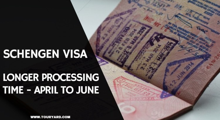 Schengen Visa Processing Time - Holiday Season April to June