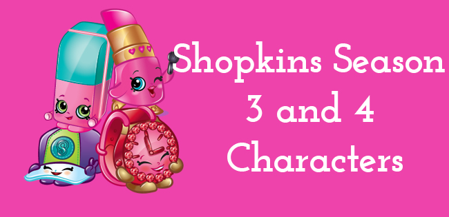 Shopkins Season 3 and 4 Characters