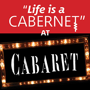 Life is a cabernet at Cabaret