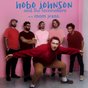Hobo Johnson and the Lovemakers with Mom Jeans