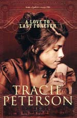 A Love To Last Forever by Tracie Peterson