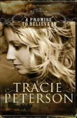 A Promise To Believe In by Tracie Peterson