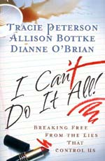 I Can't Do It All by Tracie Peterson, Allison Bottke, and Dianne O'Brian (ICantDoItAll.jpg)