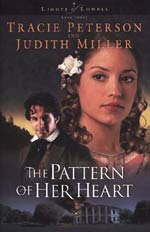 The Pattern Of Her Heart by Tracie Peterson and Judith Miller