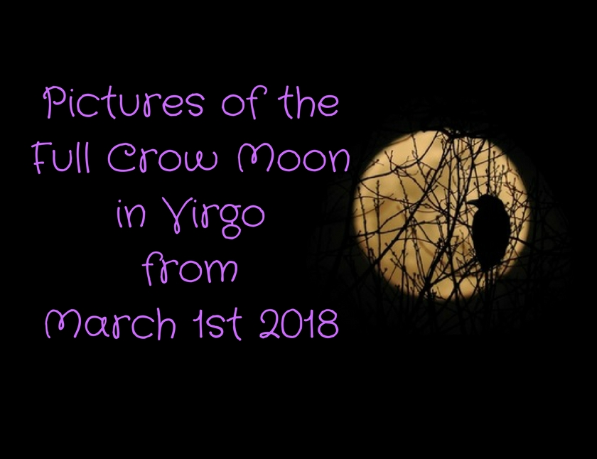 Pictures of the Full Crow Moon in Virgo