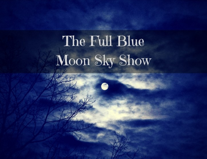 The Full Blue Moon Sky Show