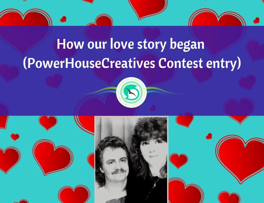 How our love story began - my PowerHouseCreatives Contest entry blog thumbnail