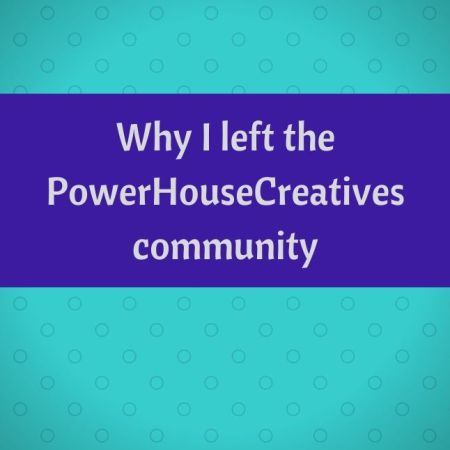 Why I left the PowerHouseCreatives community blog thumbnail