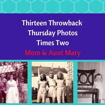 Thirteen Throwback Thursday - Mom and Aunt Mary blog thumbnail