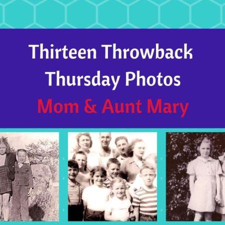 Thirteen Throwback Thursday Photos - Mom and Aunt Mary blog thumbnail
