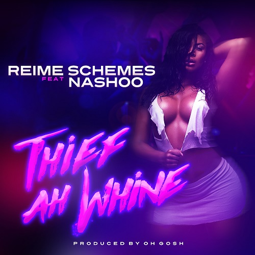 [Video] Reime Schemes – Thief Ah Whine (Feat Nashoo) @reimeschemes