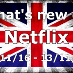 Whats New on Netflix 07 Nov – 13 Nov 2016
