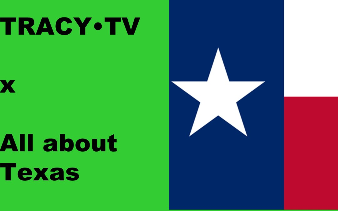 TRACY•TV #34 – All about Texas