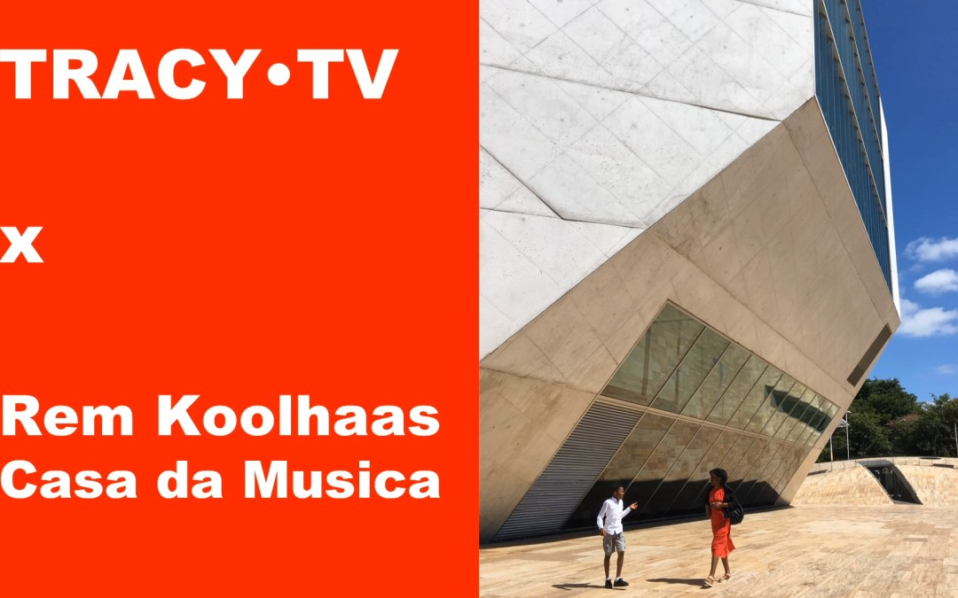 TRACY·TV #56: Rem Koolhaas Casa da Musica in Porto