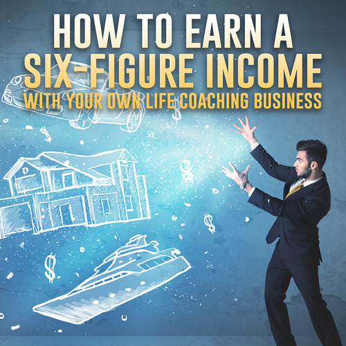 How to Earn a Six-Figure Income with Your Own Life ...