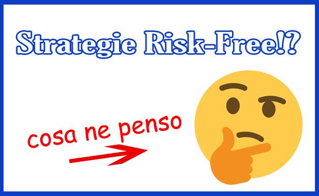 """02-Strategie Cosa penso delle strategie """"Risk Free"""""""