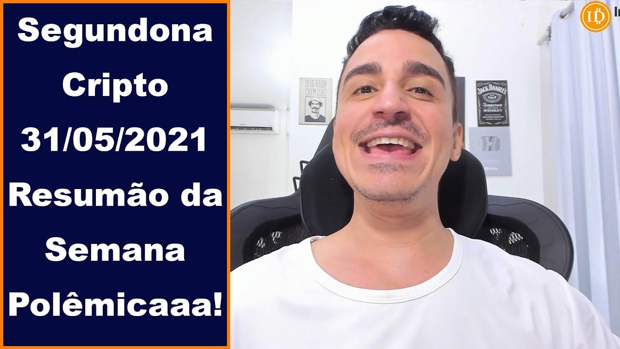 🚥 Segundona Cripto 31/05/2021 Resumão da Semana Polêmicaaa!
