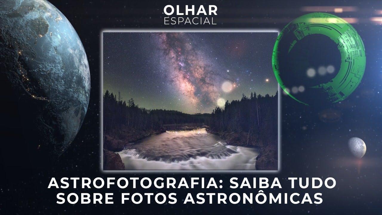 Ao Vivo   Astrofotografia: saiba tudo sobre fotos astronômicas   23/07/2021   #OlharEspacial
