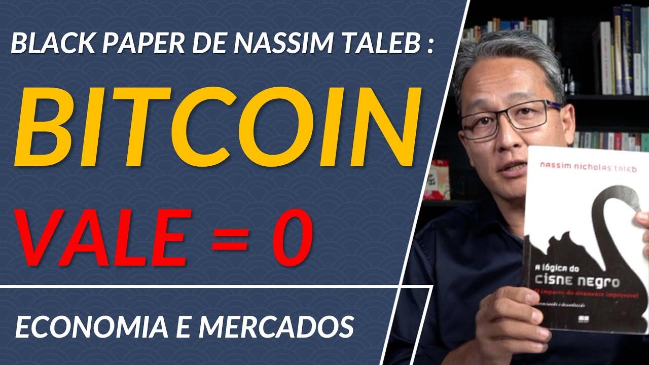 Black Paper de Nassim Taleb demonstra com argumentos e matemática que o BITCOIN vale 0.