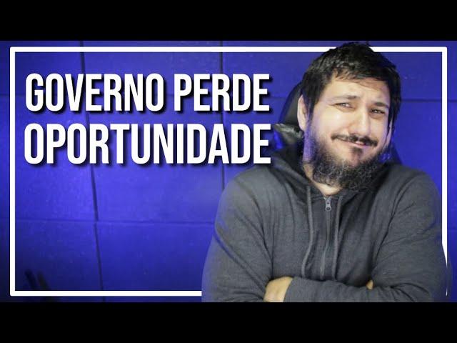 GOVERNO BRASILEIRO PERDE ÓTIMA OPORTUNIDADE!