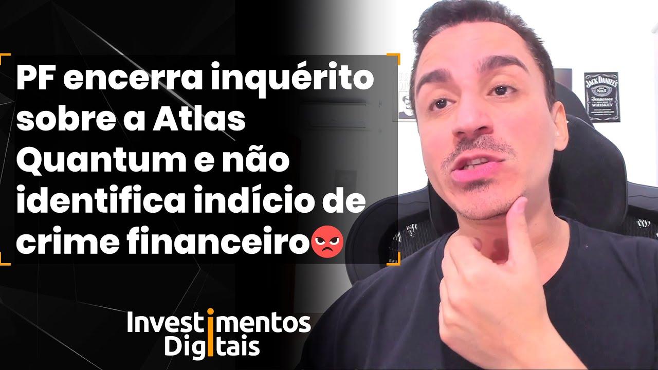 😡 PF encerra inquérito sobre a Atlas Quantum e não identifica nenhum indício de crime Financeiro